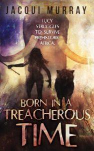 Born In A Treacherous Time Author Jacqui Murray