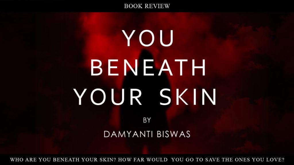You Beneath Your Skin Damyanti Biswas