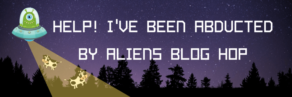 Abducted By Aliens Blog Hop