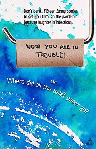 Now You Are in Trouble!: or Where did all the toilet paper go?